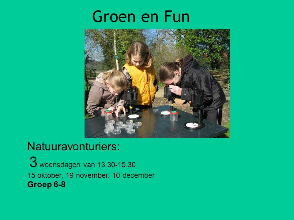 Groen en Fun Natuuravonturiers: 3 woensdagen van 13.30-15.30 15 oktober, 19 november, 10 december Groep 6-8