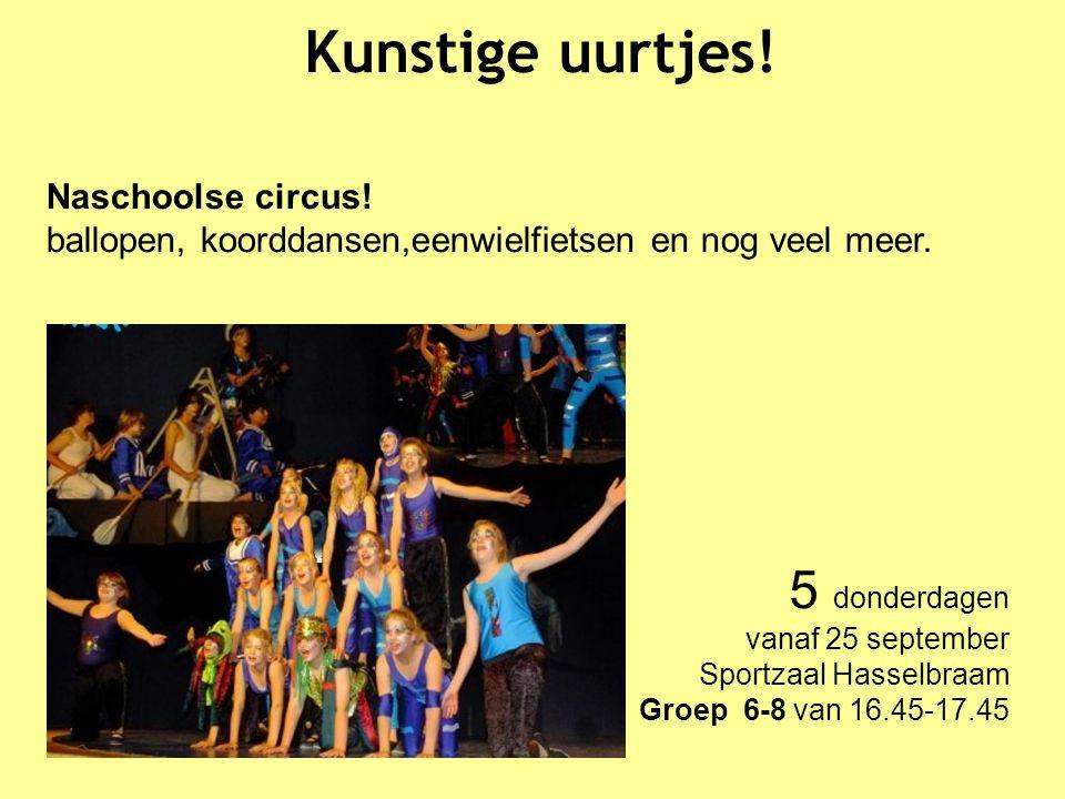 Kunstige uurtjes! Naschoolse circus! ballopen, koorddansen,eenwielfietsen en nog veel meer. 5 donderdagen vanaf 25 september Sportzaal Hasselbraam Gro