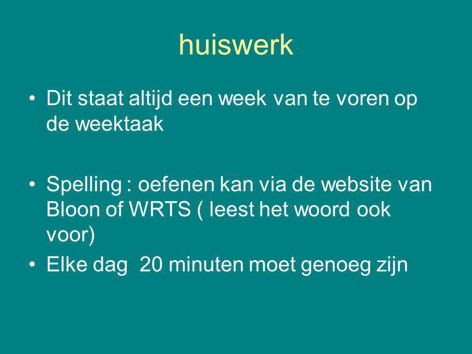 huiswerk Dit staat altijd een week van te voren op de weektaak Spelling : oefenen kan via de website van Bloon of WRTS ( leest het woord ook voor) Elk
