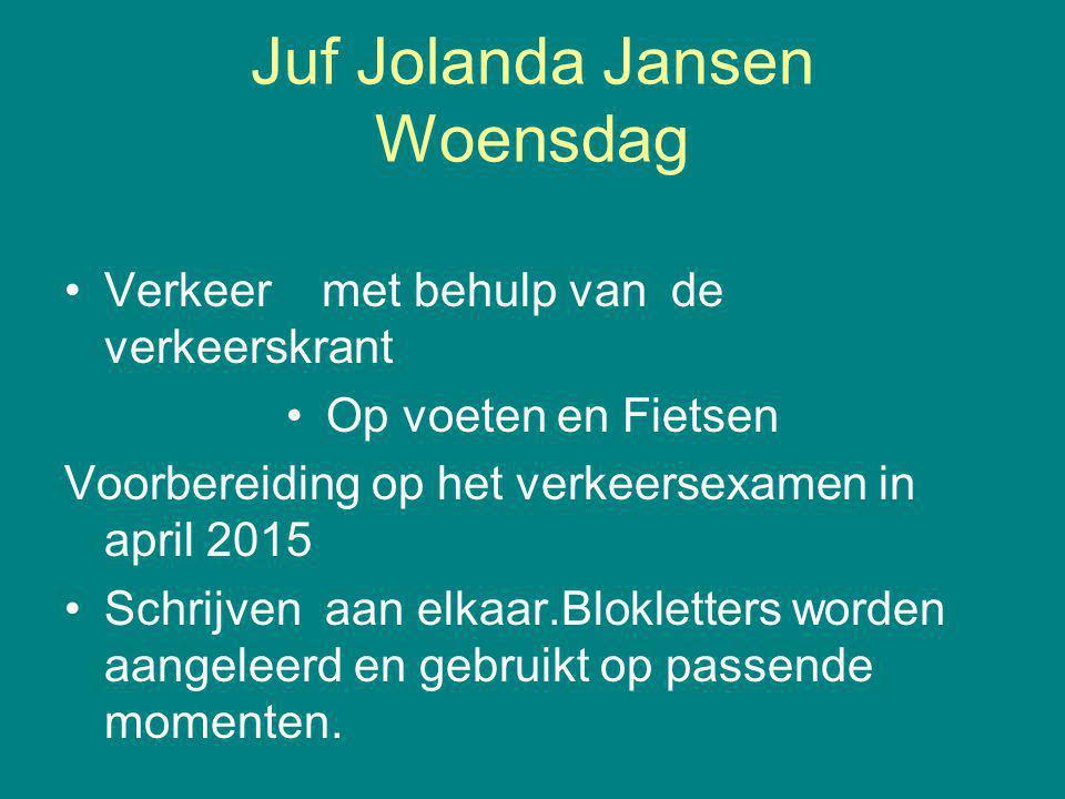 Juf Jolanda Jansen Woensdag Verkeer met behulp van de verkeerskrant Op voeten en Fietsen Voorbereiding op het verkeersexamen in april 2015 Schrijven a