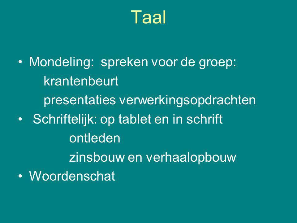Taal Mondeling: spreken voor de groep: krantenbeurt presentaties verwerkingsopdrachten Schriftelijk: op tablet en in schrift ontleden zinsbouw en verh