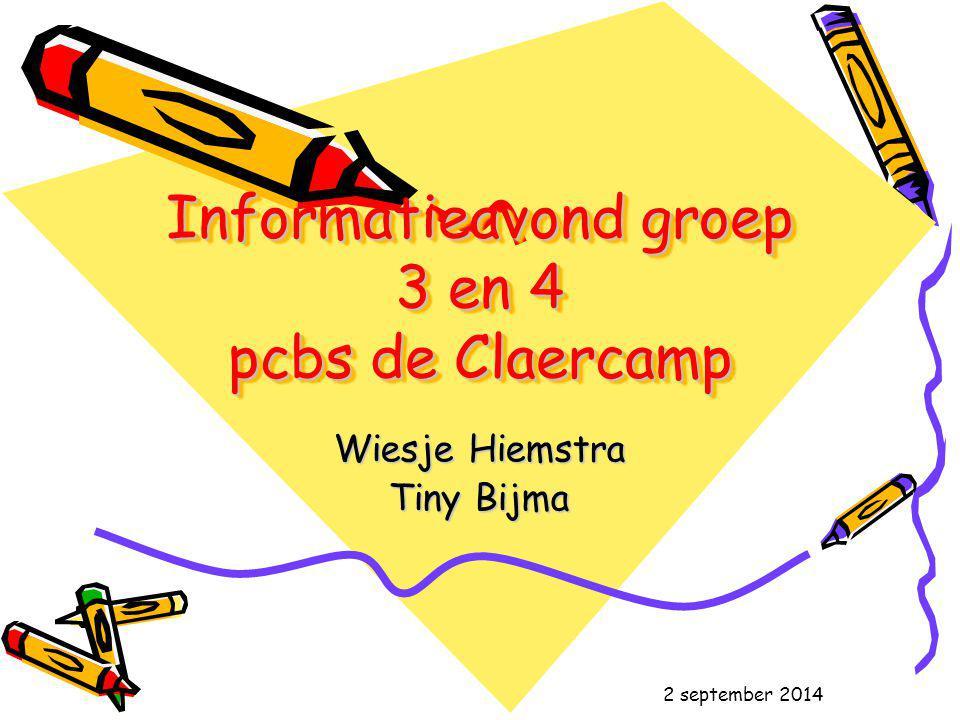 Informatieavond groep 3 en 4 pcbs de Claercamp Wiesje Hiemstra Tiny Bijma 2 september 2014