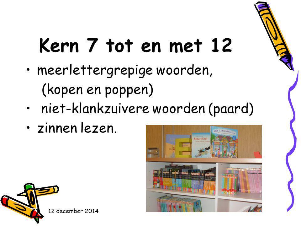 Kern 7 tot en met 12 meerlettergrepige woorden, (kopen en poppen) niet-klankzuivere woorden (paard) zinnen lezen. 12 december 2014