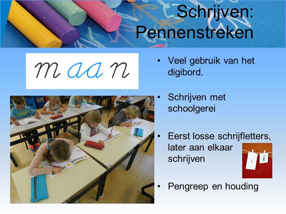 Schrijven: Pennenstreken Veel gebruik van het digibord. Schrijven met schoolgerei Eerst losse schrijfletters, later aan elkaar schrijven Pengreep en h