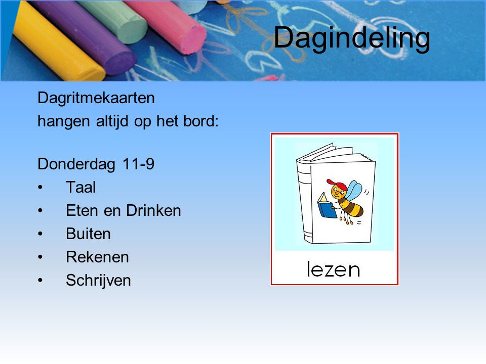 Dagindeling Dagritmekaarten hangen altijd op het bord: Donderdag 11-9 Taal Eten en Drinken Buiten Rekenen Schrijven
