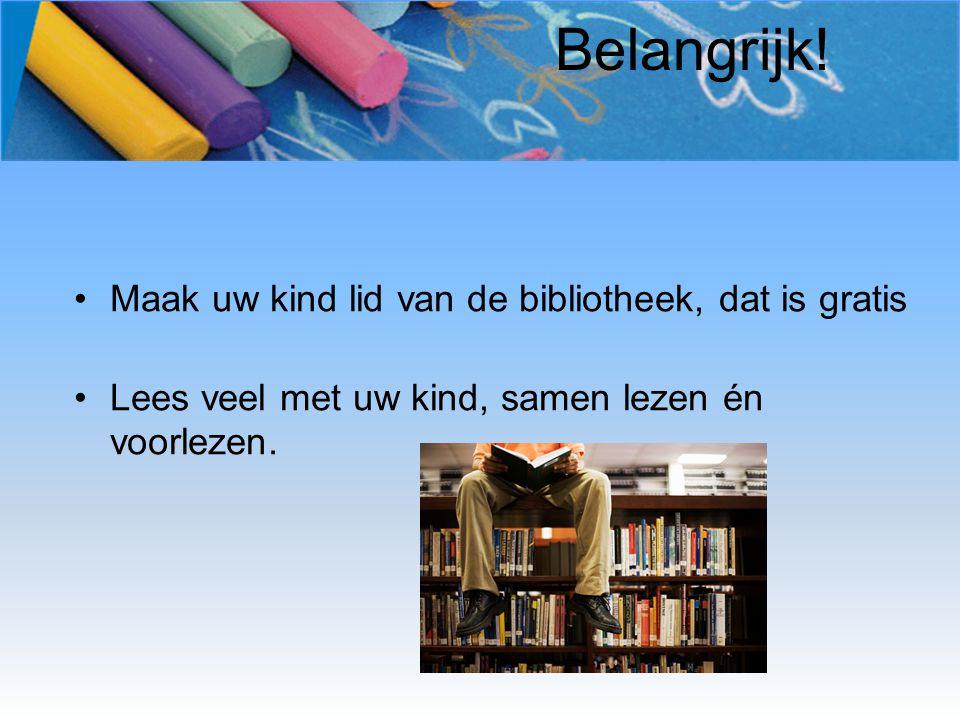 Belangrijk! Maak uw kind lid van de bibliotheek, dat is gratis Lees veel met uw kind, samen lezen én voorlezen.