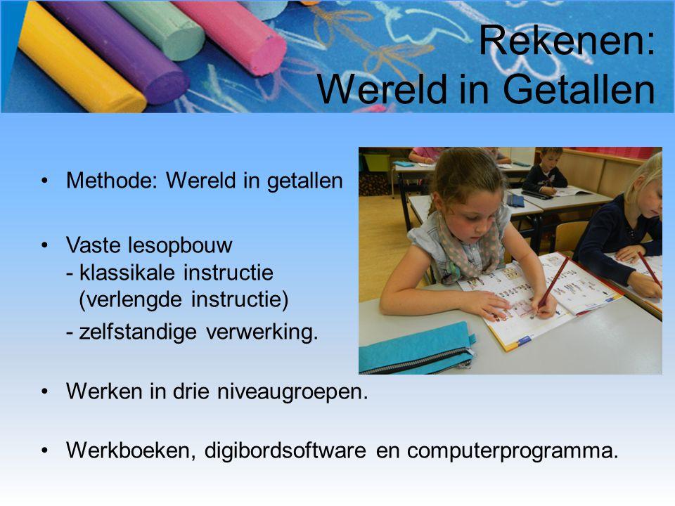 Rekenen: Wereld in Getallen Methode: Wereld in getallen Vaste lesopbouw - klassikale instructie (verlengde instructie) - zelfstandige verwerking.