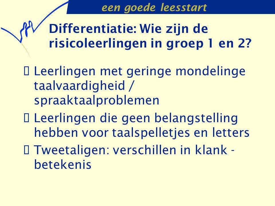 een goede leesstart Differentiatie: Wie zijn de risicoleerlingen in groep 1 en 2?  Leerlingen met geringe mondelinge taalvaardigheid / spraaktaalprob