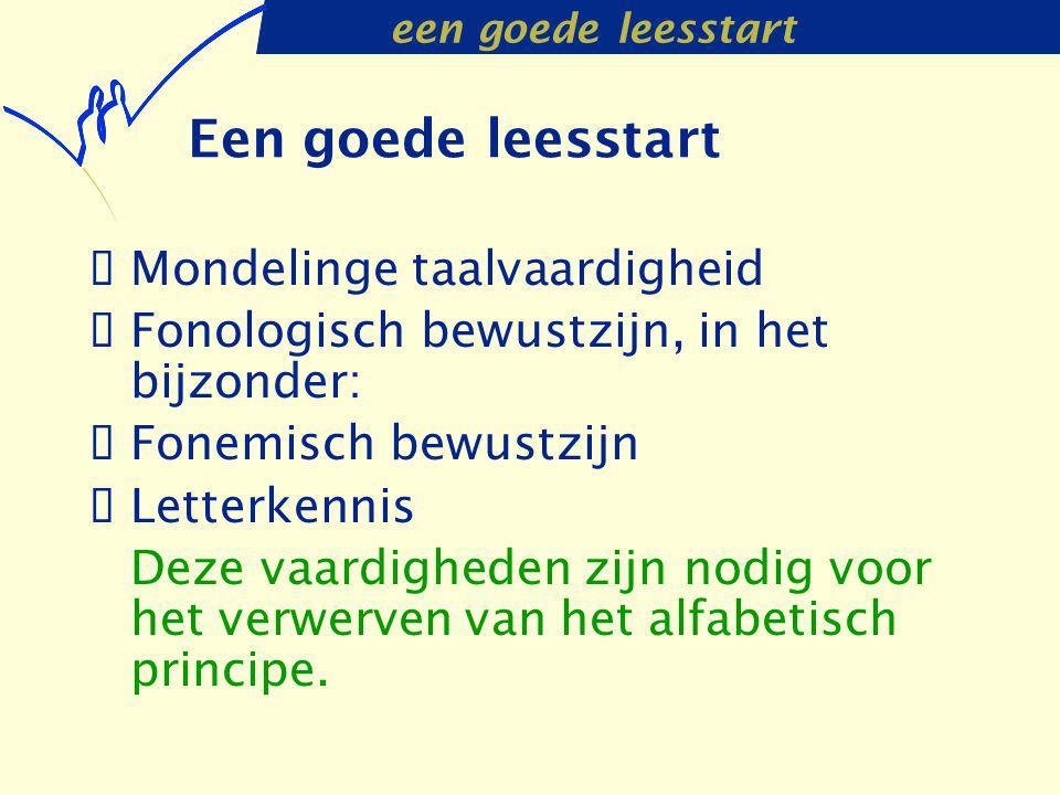 een goede leesstart Een goede leesstart  Mondelinge taalvaardigheid  Fonologisch bewustzijn, in het bijzonder:  Fonemisch bewustzijn  Letterkennis