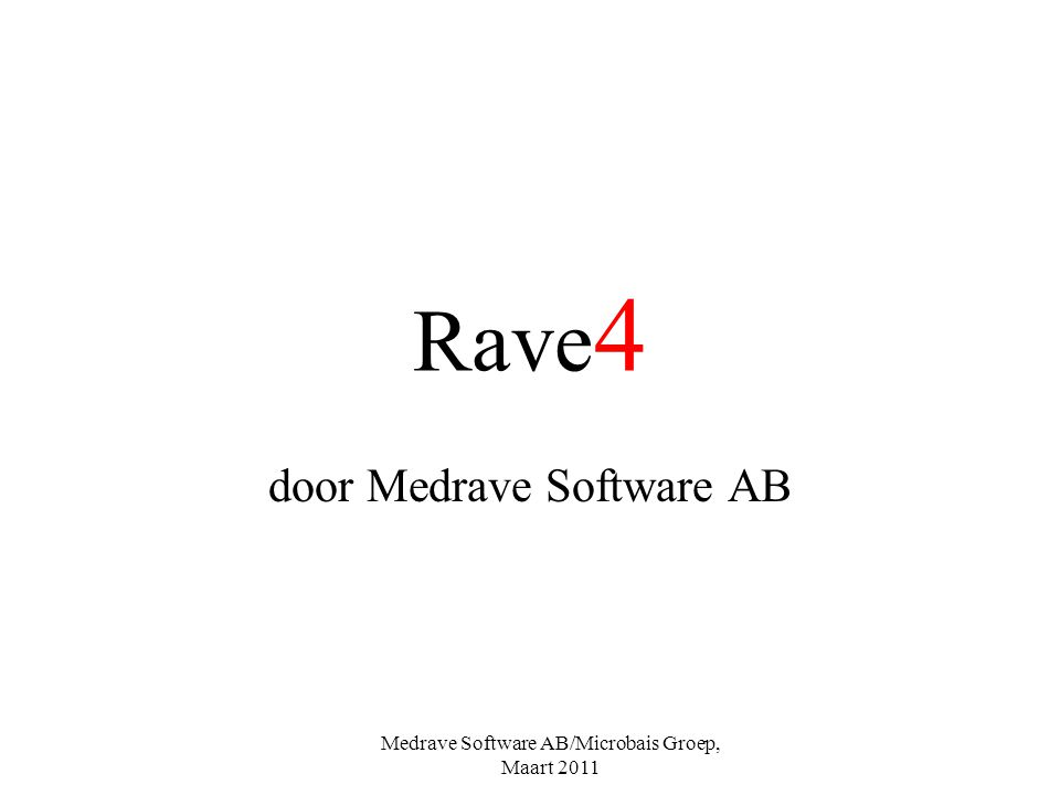 Medrave Software AB/Microbais Groep, Maart 2011 Rave 4 door Medrave Software AB