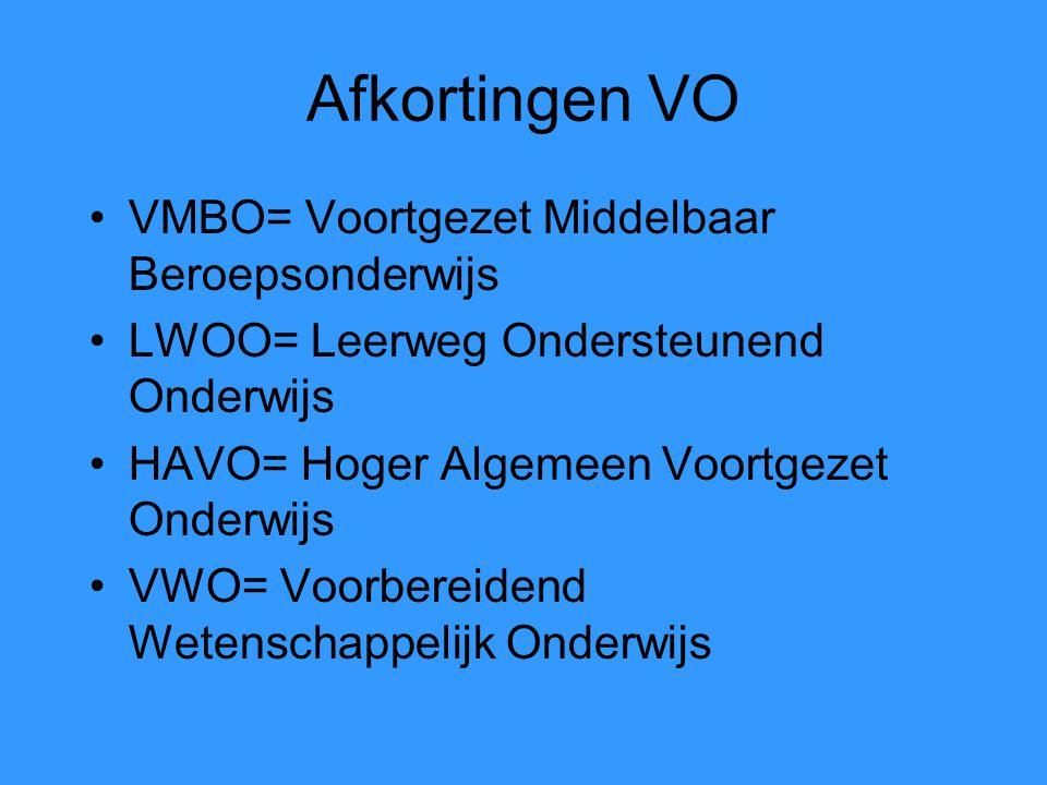 Afkortingen VO VMBO= Voortgezet Middelbaar Beroepsonderwijs LWOO= Leerweg Ondersteunend Onderwijs HAVO= Hoger Algemeen Voortgezet Onderwijs VWO= Voorb