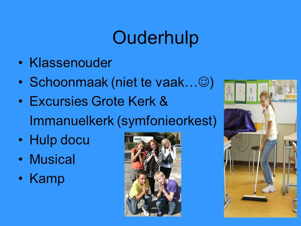 Ouderhulp Klassenouder Schoonmaak (niet te vaak… ) Excursies Grote Kerk & Immanuelkerk (symfonieorkest) Hulp docu Musical Kamp