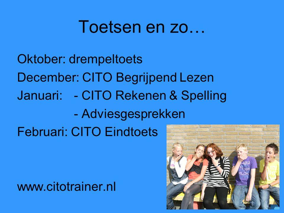 Toetsen en zo… Oktober: drempeltoets December: CITO Begrijpend Lezen Januari:- CITO Rekenen & Spelling - Adviesgesprekken Februari: CITO Eindtoets www