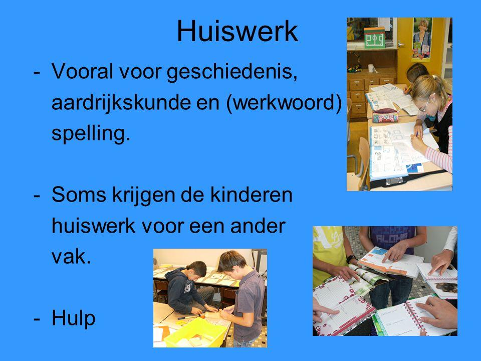 Huiswerk -Vooral voor geschiedenis, aardrijkskunde en (werkwoord) spelling. -Soms krijgen de kinderen huiswerk voor een ander vak. -Hulp