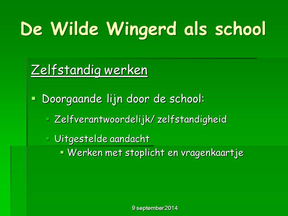 De Wilde Wingerd als school Zelfstandig werken  Doorgaande lijn door de school:  Zelfverantwoordelijk/ zelfstandigheid  Uitgestelde aandacht  Werk