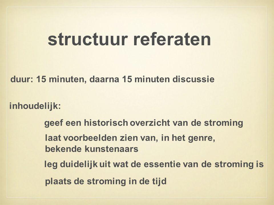 structuur referaten duur: 15 minuten, daarna 15 minuten discussie inhoudelijk: geef een historisch overzicht van de stroming laat voorbeelden zien van