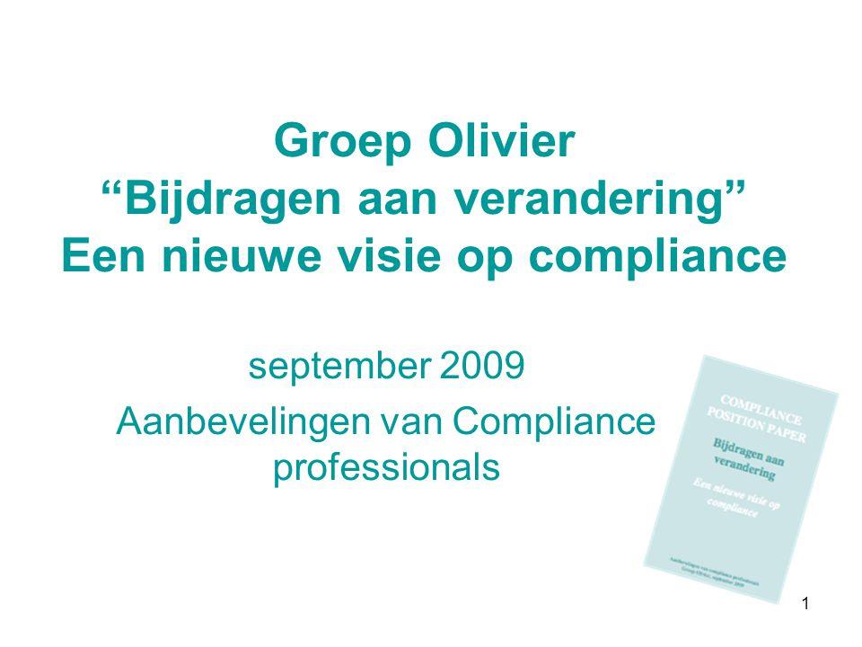 """1 Groep Olivier """"Bijdragen aan verandering"""" Een nieuwe visie op compliance september 2009 Aanbevelingen van Compliance professionals"""