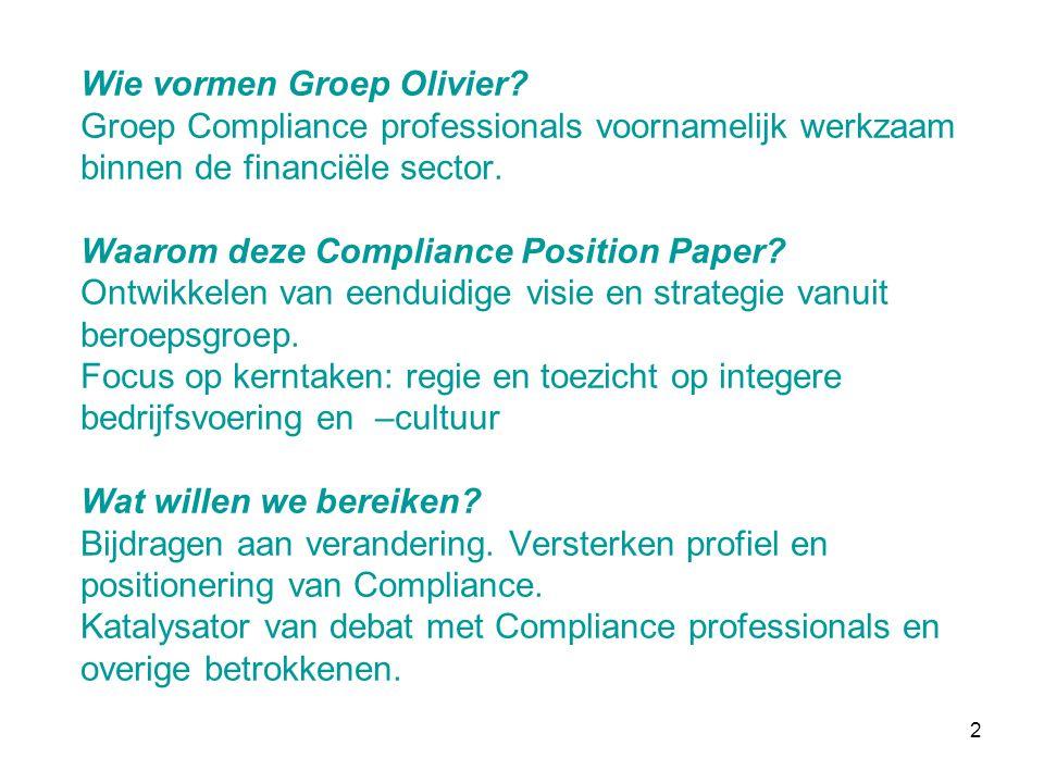2 Wie vormen Groep Olivier? Groep Compliance professionals voornamelijk werkzaam binnen de financiële sector. Waarom deze Compliance Position Paper? O