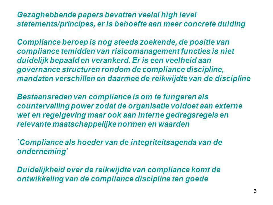 3 Gezaghebbende papers bevatten veelal high level statements/principes, er is behoefte aan meer concrete duiding Compliance beroep is nog steeds zoeke