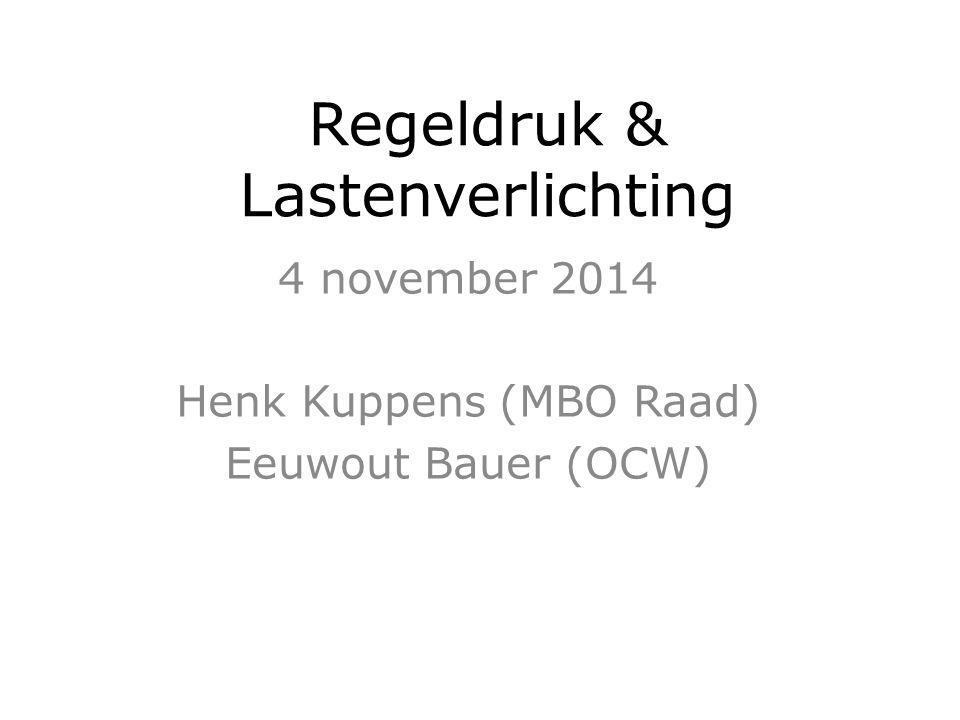Regeldruk & Lastenverlichting 4 november 2014 Henk Kuppens (MBO Raad) Eeuwout Bauer (OCW)