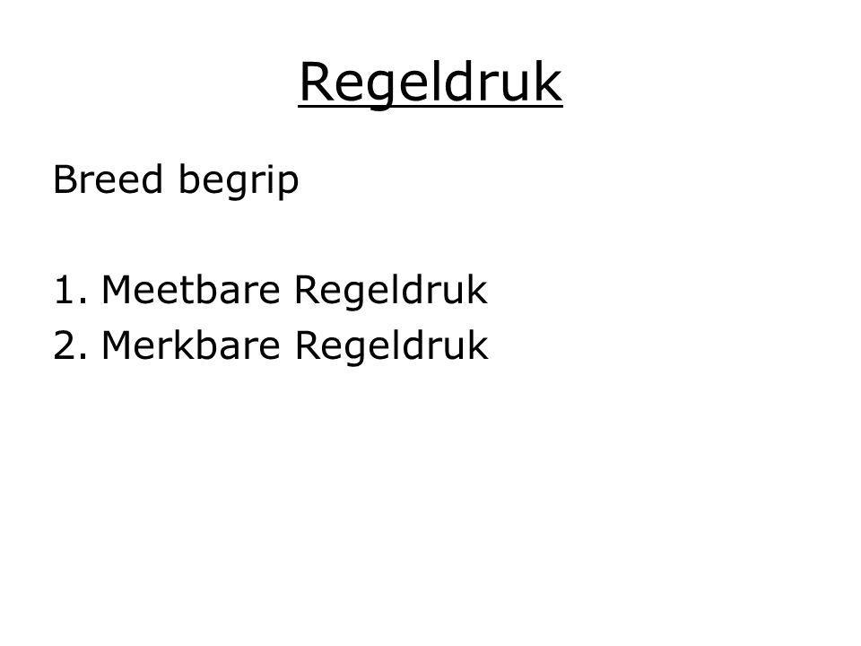 Regeldruk Breed begrip 1.Meetbare Regeldruk 2.Merkbare Regeldruk