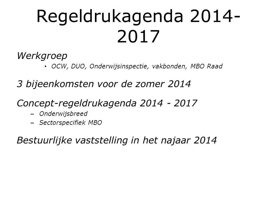 Regeldrukagenda 2014- 2017 Werkgroep OCW, DUO, Onderwijsinspectie, vakbonden, MBO Raad 3 bijeenkomsten voor de zomer 2014 Concept-regeldrukagenda 2014