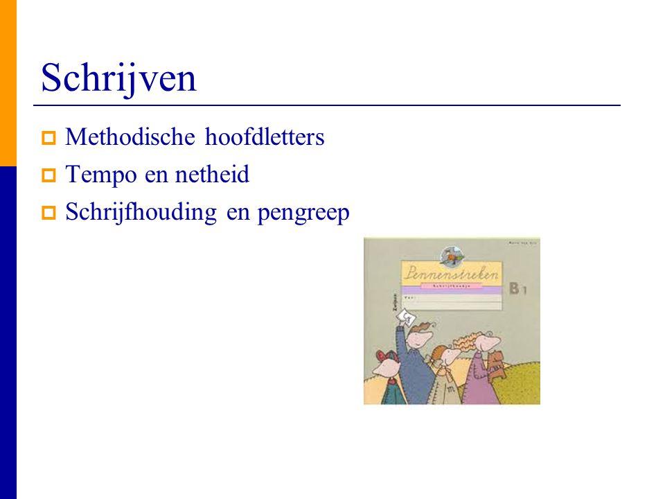 Schrijven  Methodische hoofdletters  Tempo en netheid  Schrijfhouding en pengreep