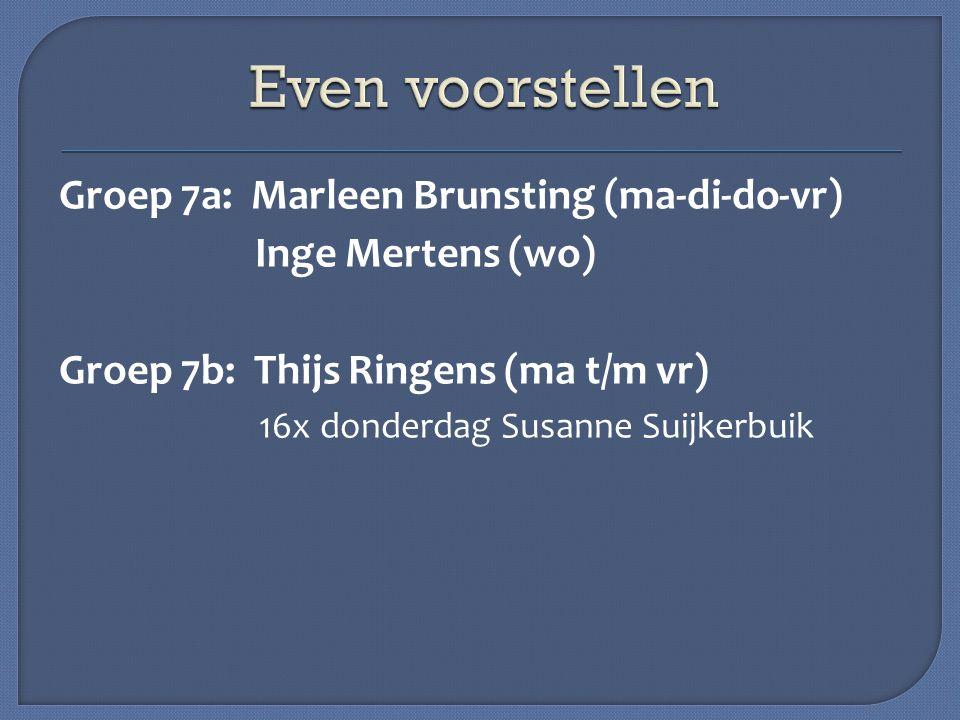 Groep 7a: Marleen Brunsting (ma-di-do-vr) Inge Mertens (wo) Groep 7b: Thijs Ringens (ma t/m vr) 16x donderdag Susanne Suijkerbuik