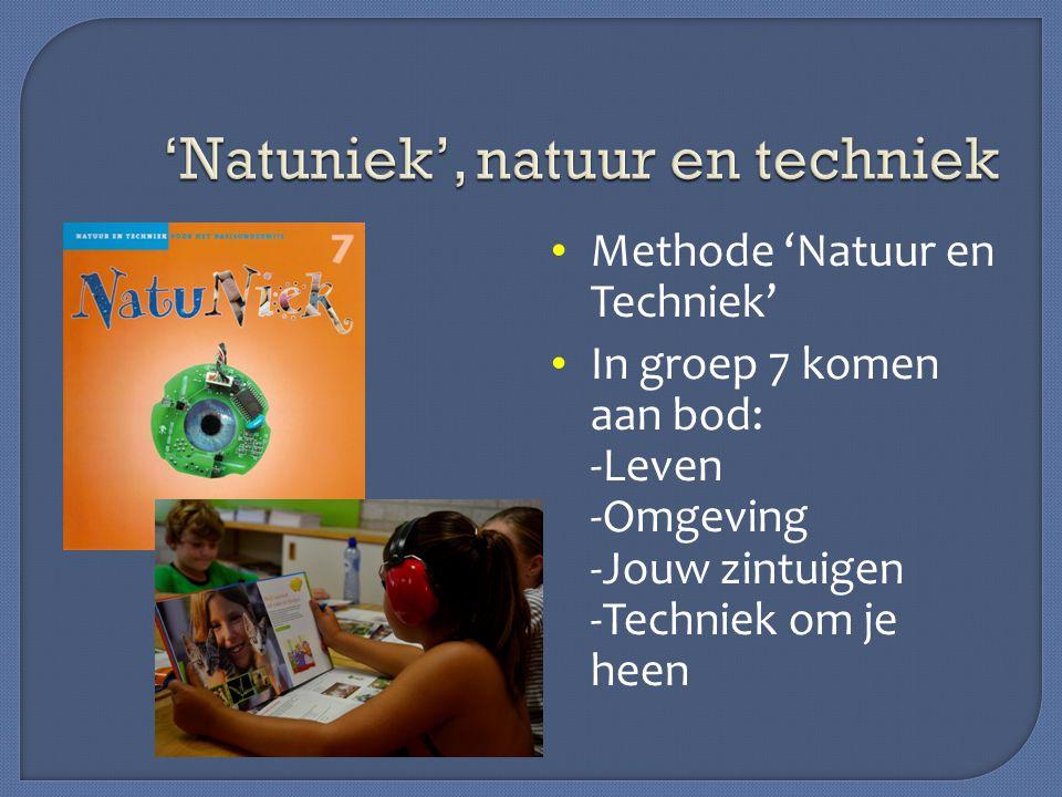 Methode 'Natuur en Techniek' In groep 7 komen aan bod: -Leven -Omgeving -Jouw zintuigen -Techniek om je heen