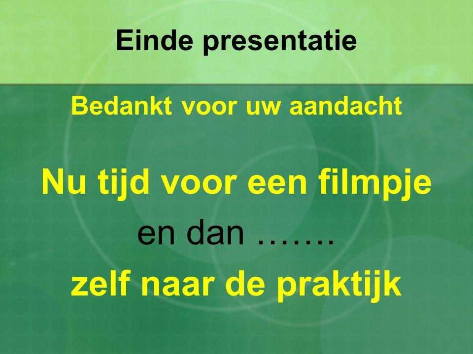 Einde presentatie Bedankt voor uw aandacht Nu tijd voor een filmpje en dan ……. zelf naar de praktijk