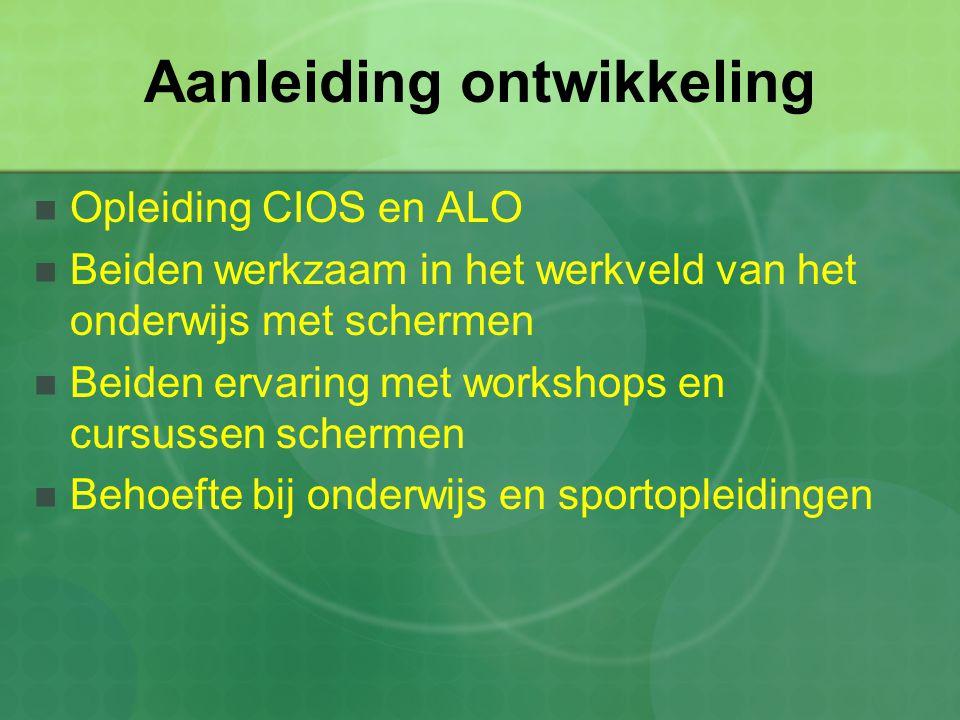 Aanleiding ontwikkeling Opleiding CIOS en ALO Beiden werkzaam in het werkveld van het onderwijs met schermen Beiden ervaring met workshops en cursusse