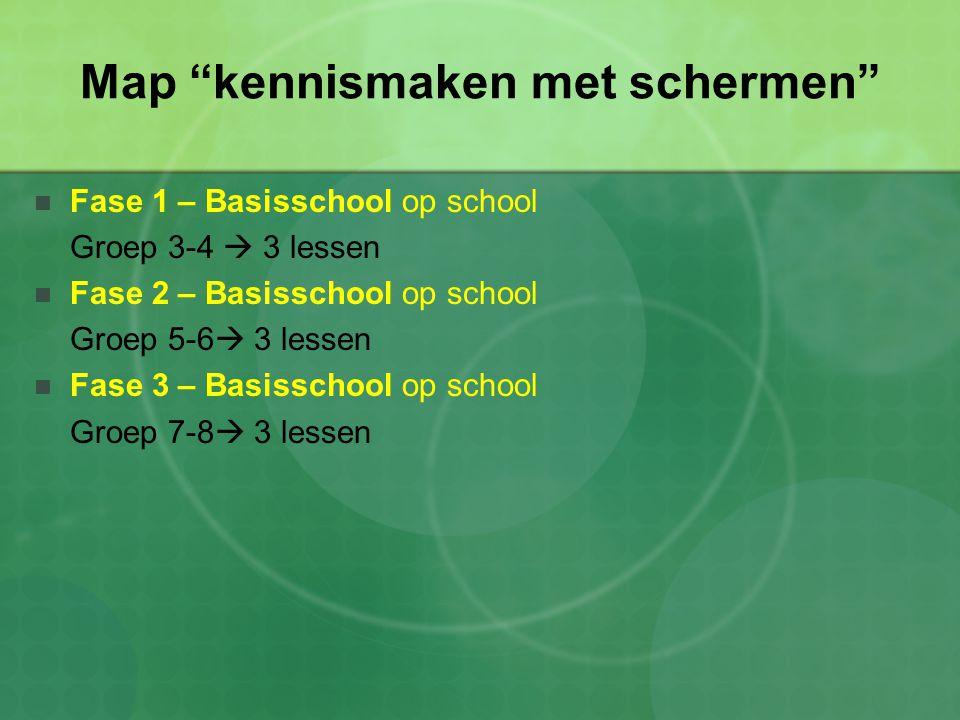 """Map """"kennismaken met schermen"""" Fase 1 – Basisschool op school Groep 3-4  3 lessen Fase 2 – Basisschool op school Groep 5-6  3 lessen Fase 3 – Basiss"""
