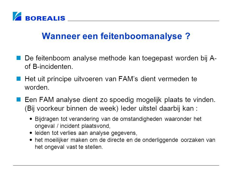 Wanneer een feitenboomanalyse ? De feitenboom analyse methode kan toegepast worden bij A- of B-incidenten. Het uit principe uitvoeren van FAM's dient