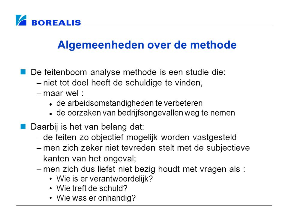 Algemeenheden over de methode De feitenboom analyse methode is een studie die: –niet tot doel heeft de schuldige te vinden, –maar wel : de arbeidsomst