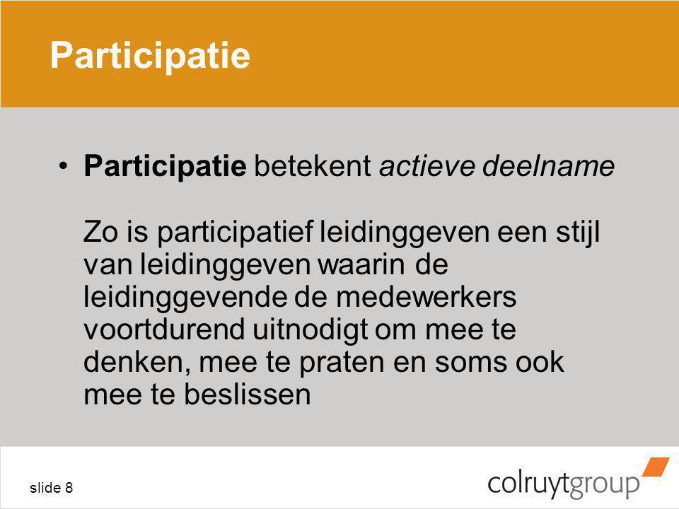 slide 8 Participatie Participatie betekent actieve deelname Zo is participatief leidinggeven een stijl van leidinggeven waarin de leidinggevende de me