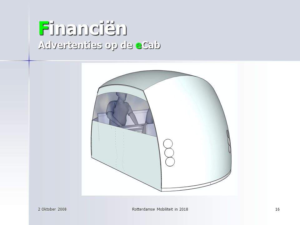 2 Oktober 2008Rotterdamse Mobiliteit in 201816 Financiën Advertenties op de eCab