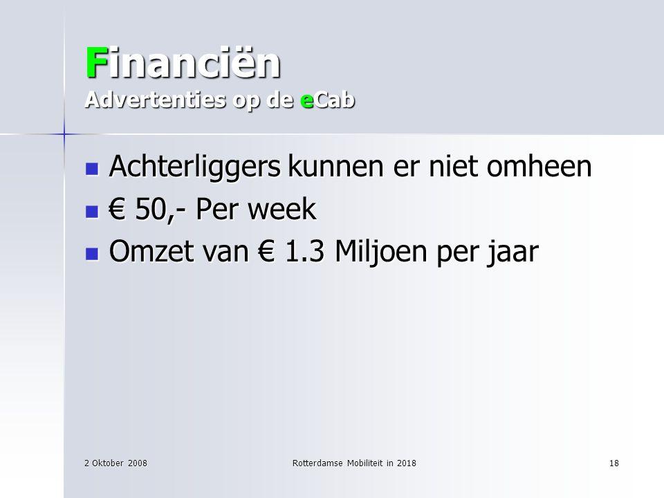 2 Oktober 2008Rotterdamse Mobiliteit in 201818 Financiën Advertenties op de eCab Achterliggers kunnen er niet omheen Achterliggers kunnen er niet omhe