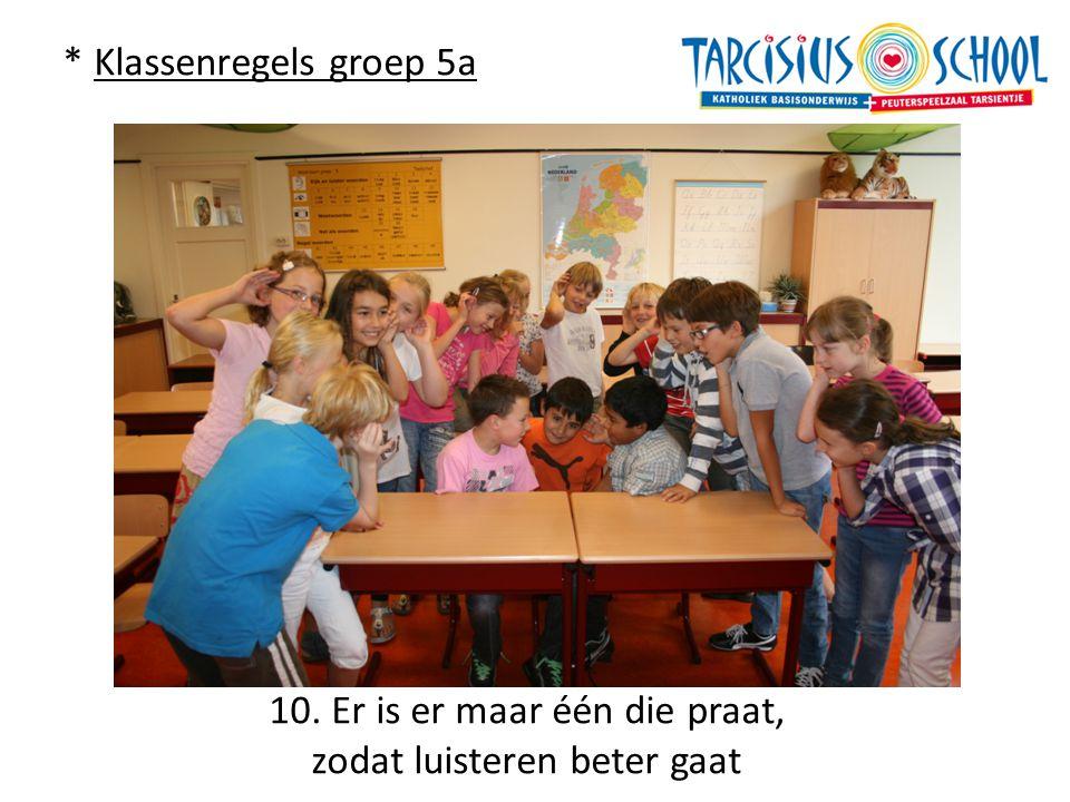 * Klassenregels groep 5a 10. Er is er maar één die praat, zodat luisteren beter gaat