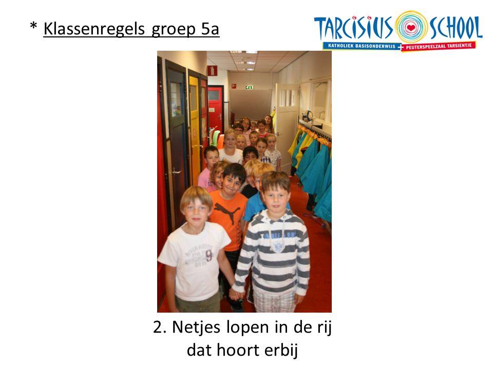 * Klassenregels groep 5a 2. Netjes lopen in de rij dat hoort erbij