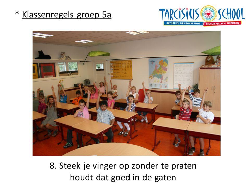 * Klassenregels groep 5a 8. Steek je vinger op zonder te praten houdt dat goed in de gaten