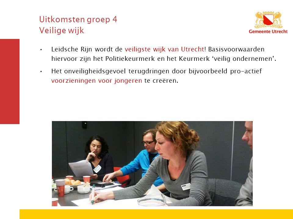 Uitkomsten groep 4 Veilige wijk Leidsche Rijn wordt de veiligste wijk van Utrecht! Basisvoorwaarden hiervoor zijn het Politiekeurmerk en het Keurmerk