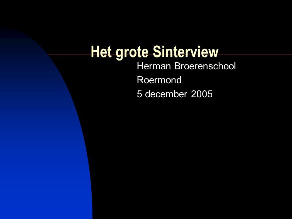 Het grote Sinterview Herman Broerenschool Roermond 5 december 2005