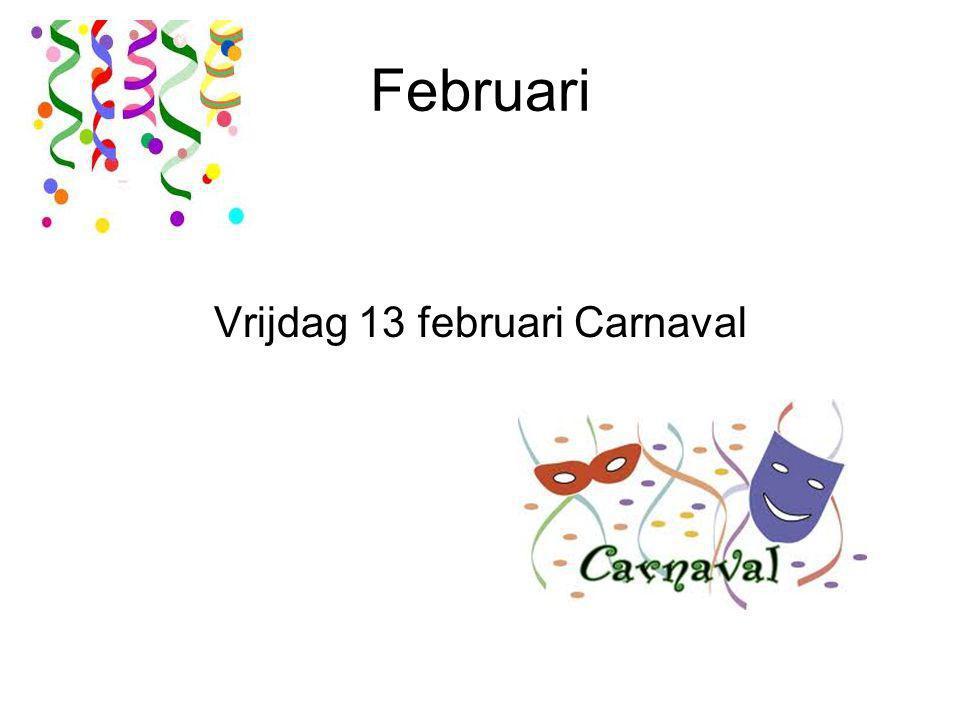 Februari Vrijdag 13 februari Carnaval