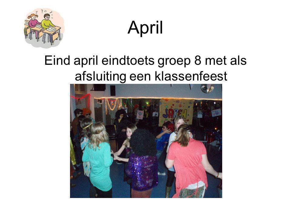 April Eind april eindtoets groep 8 met als afsluiting een klassenfeest