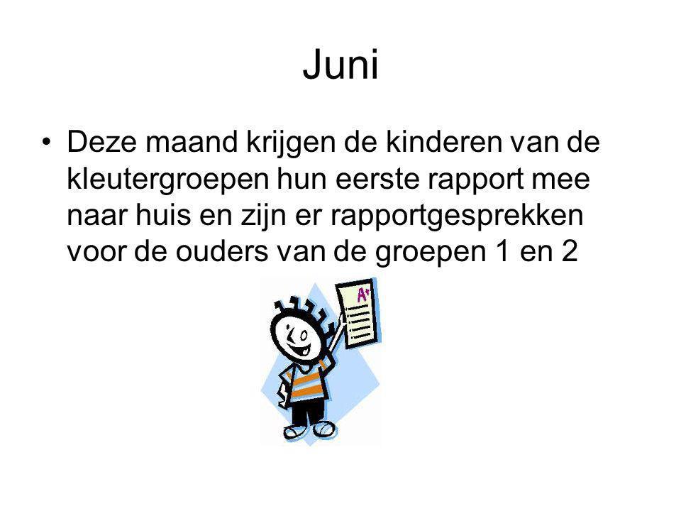 Juni Deze maand krijgen de kinderen van de kleutergroepen hun eerste rapport mee naar huis en zijn er rapportgesprekken voor de ouders van de groepen 1 en 2