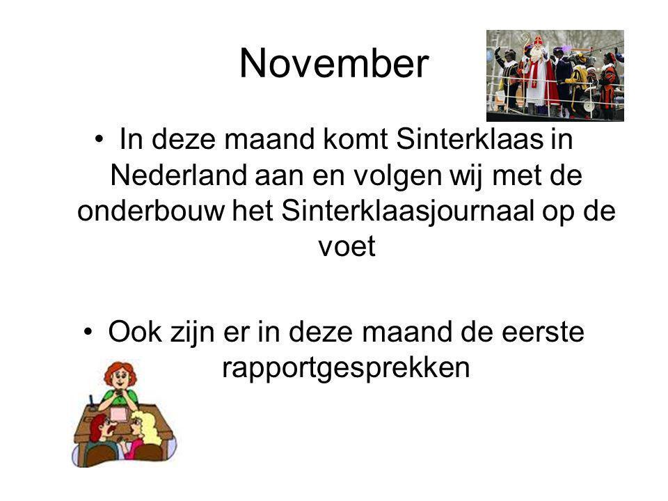 November In deze maand komt Sinterklaas in Nederland aan en volgen wij met de onderbouw het Sinterklaasjournaal op de voet Ook zijn er in deze maand de eerste rapportgesprekken