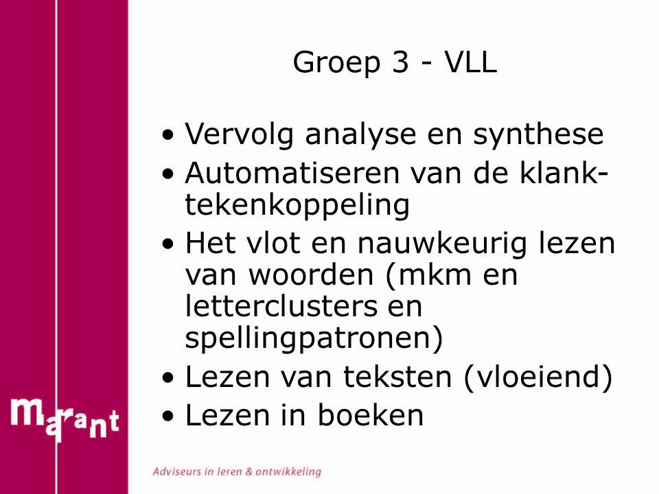 Groep 3 - VLL Vervolg analyse en synthese Automatiseren van de klank- tekenkoppeling Het vlot en nauwkeurig lezen van woorden (mkm en letterclusters e