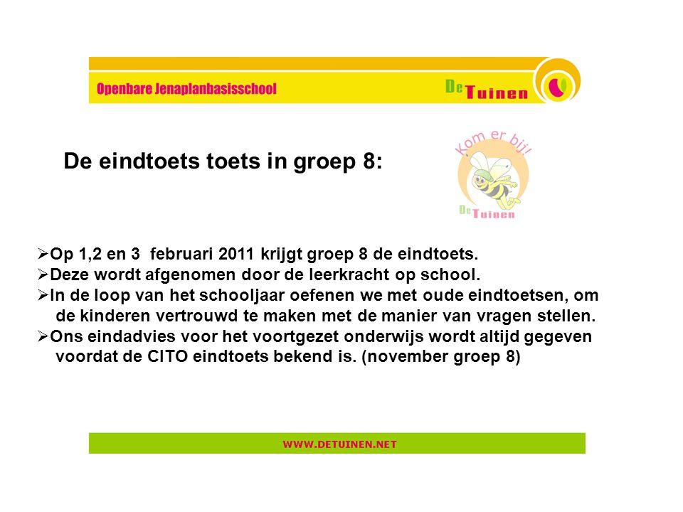  Op 1,2 en 3 februari 2011 krijgt groep 8 de eindtoets.  Deze wordt afgenomen door de leerkracht op school.  In de loop van het schooljaar oefenen