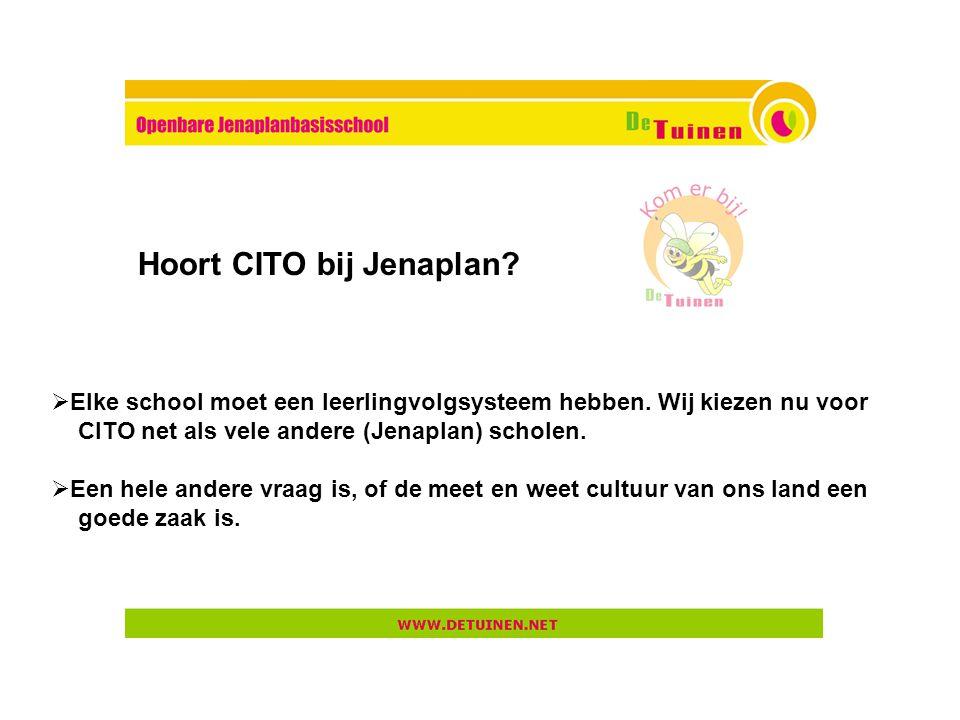  Elke school moet een leerlingvolgsysteem hebben. Wij kiezen nu voor CITO net als vele andere (Jenaplan) scholen.  Een hele andere vraag is, of de m