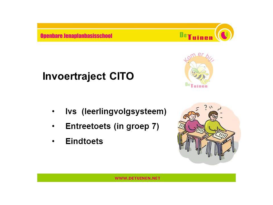 lvs (leerlingvolgsysteem) Entreetoets (in groep 7) Eindtoets Invoertraject CITO